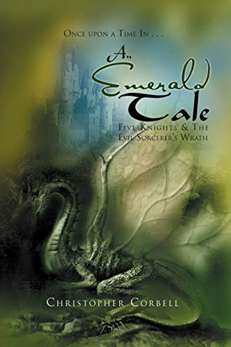 An Emerald Tale: Five Knights & The Evil Sorcerer's Wrath: Christopher Corbell