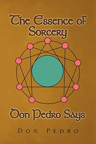 The Essence of Sorcery Don Pedro Says: Pedro, Don
