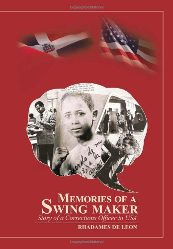 Memories of a Swing Maker: Story of a Corrections Officer in USA: Rhadames De Leon