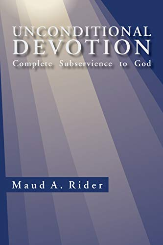 Unconditional Devotion: Complete Subservience to God: Maud A Rider