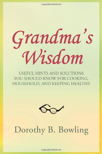 9781465348418: Grandma's Wisdom: Useful Hints And Solutions You Should Know For Cooking, Household, And Keeping Healthy