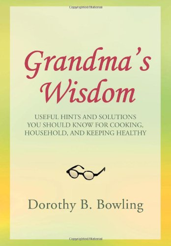 9781465348425: GRANDMA'S WISDOM: USEFUL HINTS AND SOLUTIONS YOU SHOULD KNOW FOR COOKING, HOUSEHOLD, AND KEEPING HEALTHY