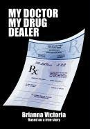 My Doctor My Drug Dealer: Based on a True Story: Brianna Victoria