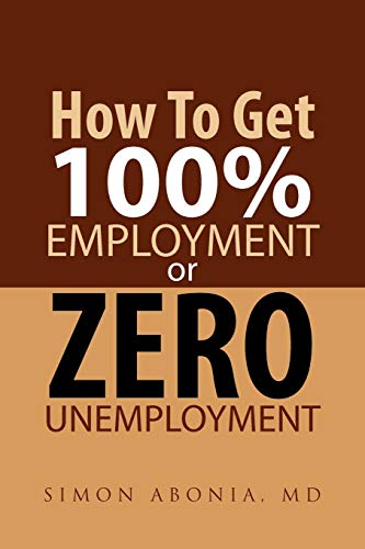9781465349705: How To Get 100% Employment Or Zero Unemployment