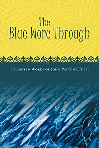 The Blue Wore Through: Collected Works of John Patton ODell: John Patton O'Dell