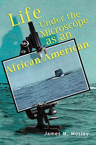 Life Under the Microscope as an African-American: Mosley, James M.