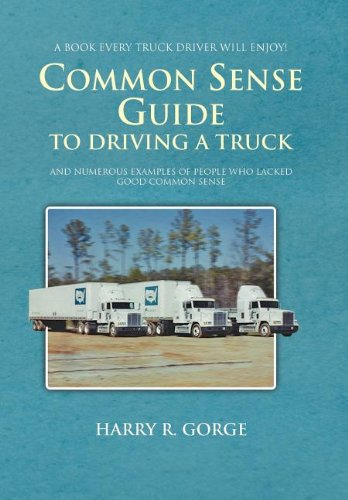 Common Sense Guide To Driving A Truck: Harry Gorge