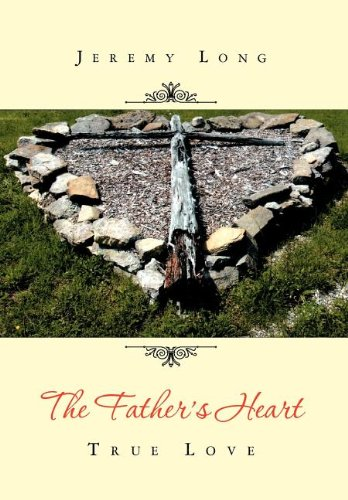 The Father's Heart: True Love: Jeremy Long