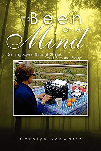 Its Been on My Mind: Defining Myself Through Stories and Personal Essays: Carolyn Schwartz