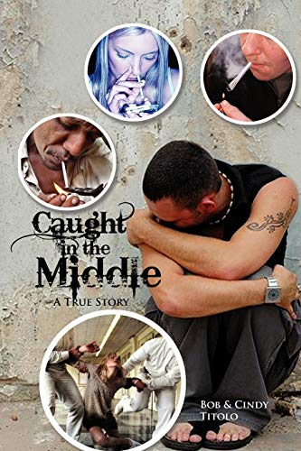 Caught in the Middle: A True Story: Bob Titolo