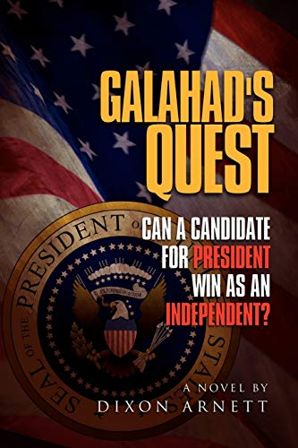 9781465357076: Galahad's Quest: Can a candidate for president win as an Independent?