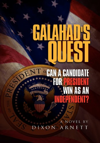 9781465357083: Galahad's Quest: Can a Candidate for President Win as an Independent?