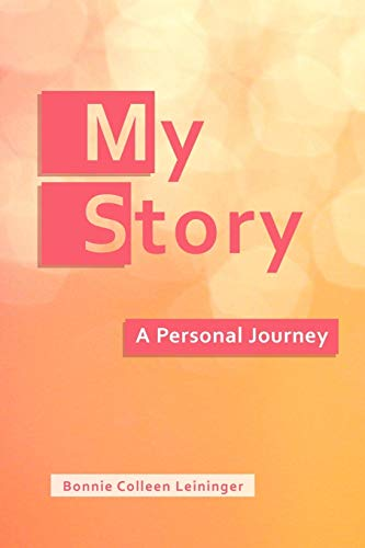My Story: A Personal Journey: Bonnie Colleen Leininger