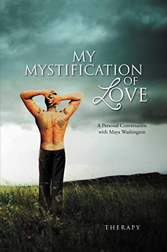My Mystification of Love: A Personal Conversation with Maya Washington: Therapy