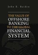 9781465359247: The Value of Offshore Banking to the Global Financial System