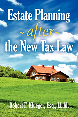 Estate Planning After the New Tax Law: Klueger, Robert F.