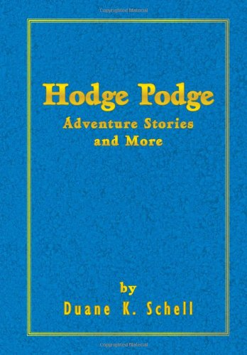 Hodge Podge Adventure Stories and More: Duane K. Schell