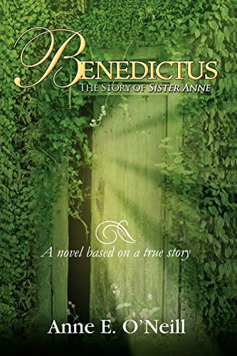 Benedictus: The Story of Sister Anne A novel based on a true story: O'Neill, Anne E
