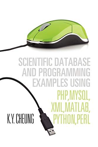 9781465364432: Scientific Database and Programming Examples Using PHP,MySQL,XML,MATLAB,PYTHON,PERL