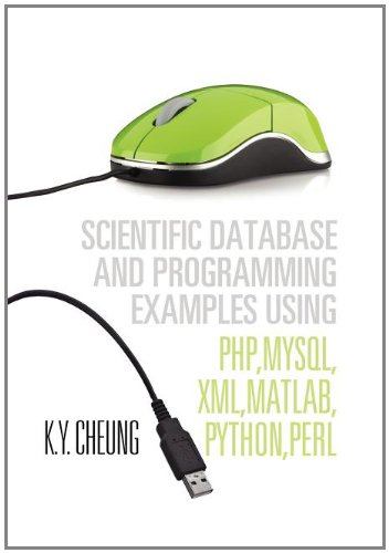 9781465364449: Scientific Database and Programming Examples Using PHP,MySQL,XML,MATLAB,PYTHON,PERL
