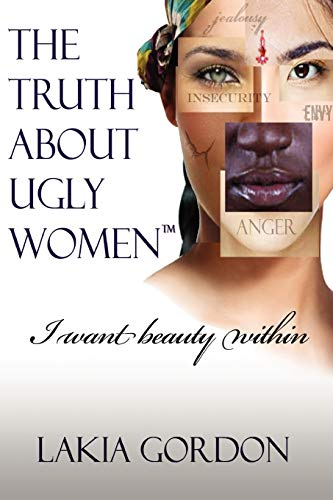 9781465365194: The Truth About Ugly Women: I Want Beauty Within