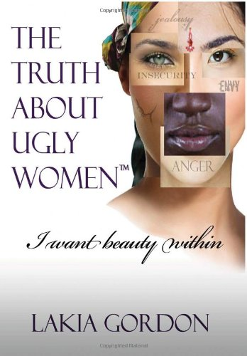 9781465365200: The Truth about Ugly Women: I Want Beauty Within
