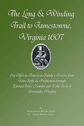 The Long & Winding Trail to Jamestowne, Virginia 1607: Wilhelmena Rhodes Kelly