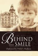 9781465368195: Behind the Smile: Orphaned by Hitler's Madness