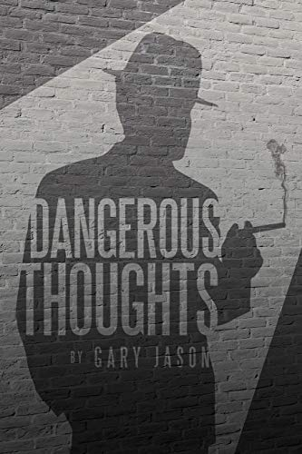 Dangerous Thoughts: Provocative Writings on Contemporary Issues: Gary Jason