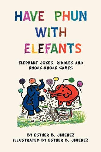 Have Phun With Elefants: Elephant Jokes, Riddles and Knock-Knock Games: Esther B Jimenez