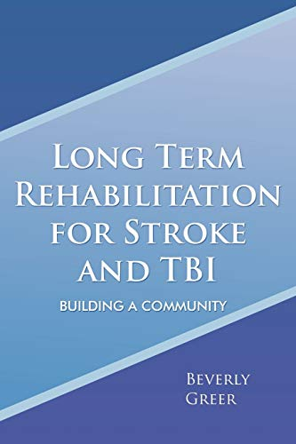 9781465371256: Long Term Rehabilitation For Stroke And Tbi: Building a Community