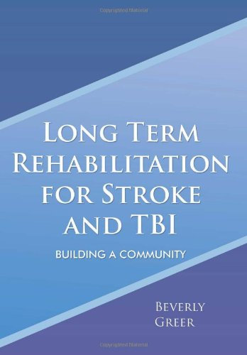 Long Term Rehabilitation for Stroke and Tbi: Building a Community: Beverly Greer