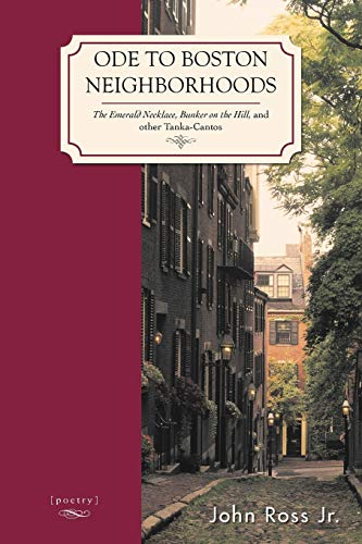 Ode to Boston Neighborhoods: The Emerald Necklace, Bunker on the Hill, and Other Tanka-Cantos: John...