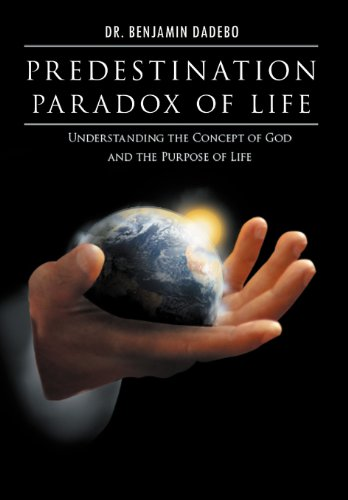 Predestination Paradox of Life: Understanding the Concept of God and the Purpose of Life: Dr. ...