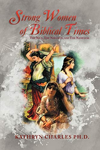9781465374448: Strong Women of Biblical Times: The Nice, The Naughty and The Nameless