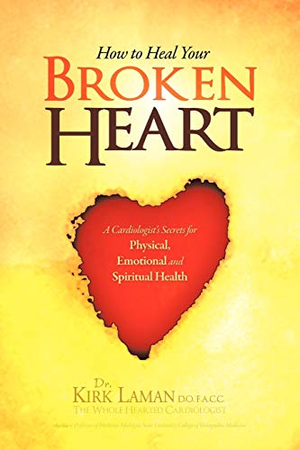 9781465375025: How to Heal Your Broken Heart: A Cardiologist's Secrets For Physical, Emotional, and Spiritual Health