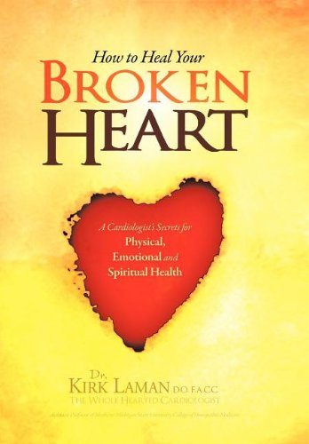 9781465375032: How to Heal Your Broken Heart: A Cardiologist's Secrets For Physical, Emotional, and Spiritual Health