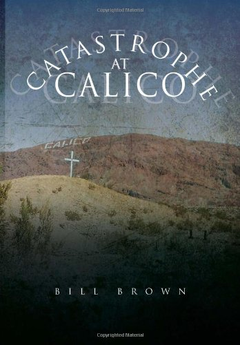 Catastrophe at Calico: Bill Brown