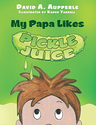 My Papa Likes Pickle Juice: David A. Aupperle