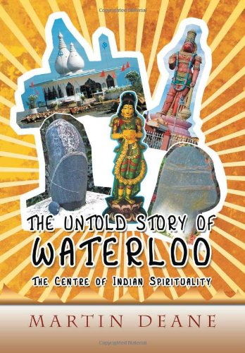 The Untold Story of Waterloo: As the Centre of Indian Spirituality: Martin Deane