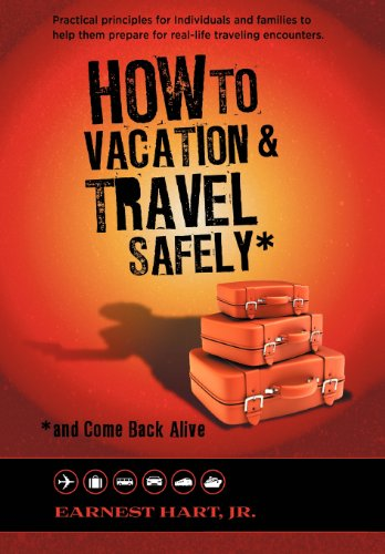 How to Vacation Travel Safely: .and Come Back Alive: Earnest Jr. Hart