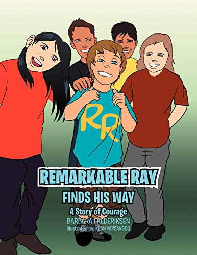 Remarkable Ray Finds His Way A Story of Courage: Barbara Frederiksen