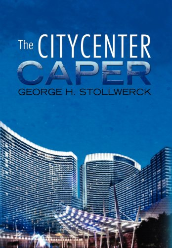 The Citycenter Caper: Stollwerck, George H.