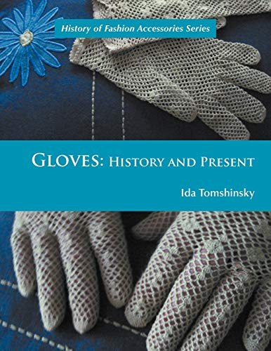 9781465388094: Gloves: History and Present (History of Fashion Accessories)