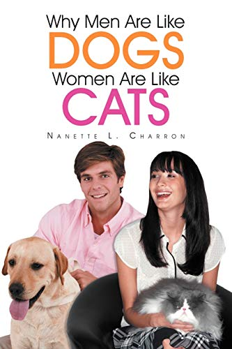Why Men Are Like Dogs and Women Are Like Cats: Nanette L Charron