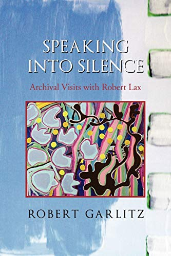 9781465390684: Speaking into Silence: Archival Visits with Robert Lax