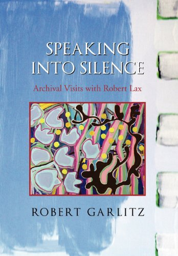 9781465390691: Speaking into Silence: Archival Visits with Robert Lax
