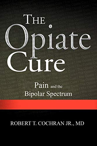 9781465391483: The Opiate Cure: Pain and the Bipolar Spectrum