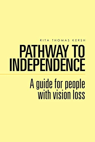 Pathway to Independence: A Guide for People with Vision Loss: Rita Thomas Kersh
