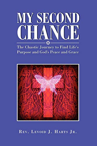 My Second Chance: The Chaotic Journey to Find Lifes Purpose and Gods Peace and Grace: Rev. Levoid ...